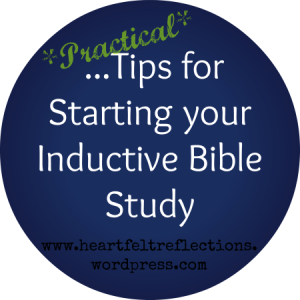 Tips for Starting your Inductive Bible Study at www.heartfeltreflections.wordpress.com