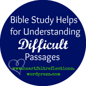 Bible Study Helps for Understanding difficult passages. Practical tips at www.heartfeltreflections.wordpress.com