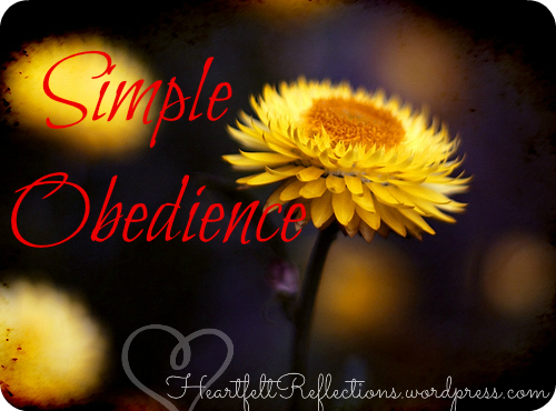 www.heartfeltreflections.wordpress.com Simple Obedience