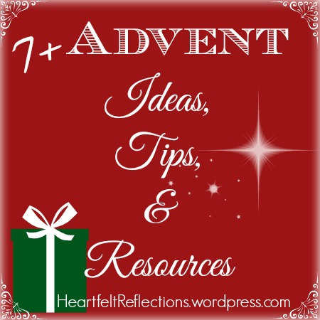 Advent Ideas, Tips, and Resources at www.HeartfeltReflections.wordpress.com