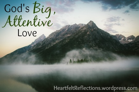 God's love is Big and attentive to every detail! Read more at www.heartfeltreflections.wordpress.com