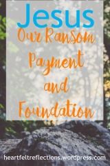 Jesus, Our Ransom Payment and Foundation